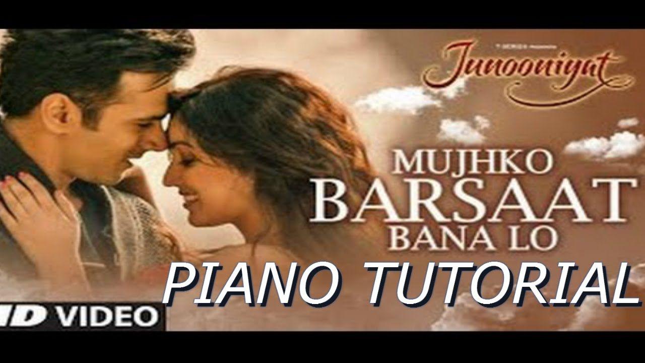 Piano Tutorial Of The Song Muhjko Barsaat Bana Lo From The Movie Junooniyat Sung By Armaan Malik Latest Video Songs Song Hindi Bollywood Movie Songs