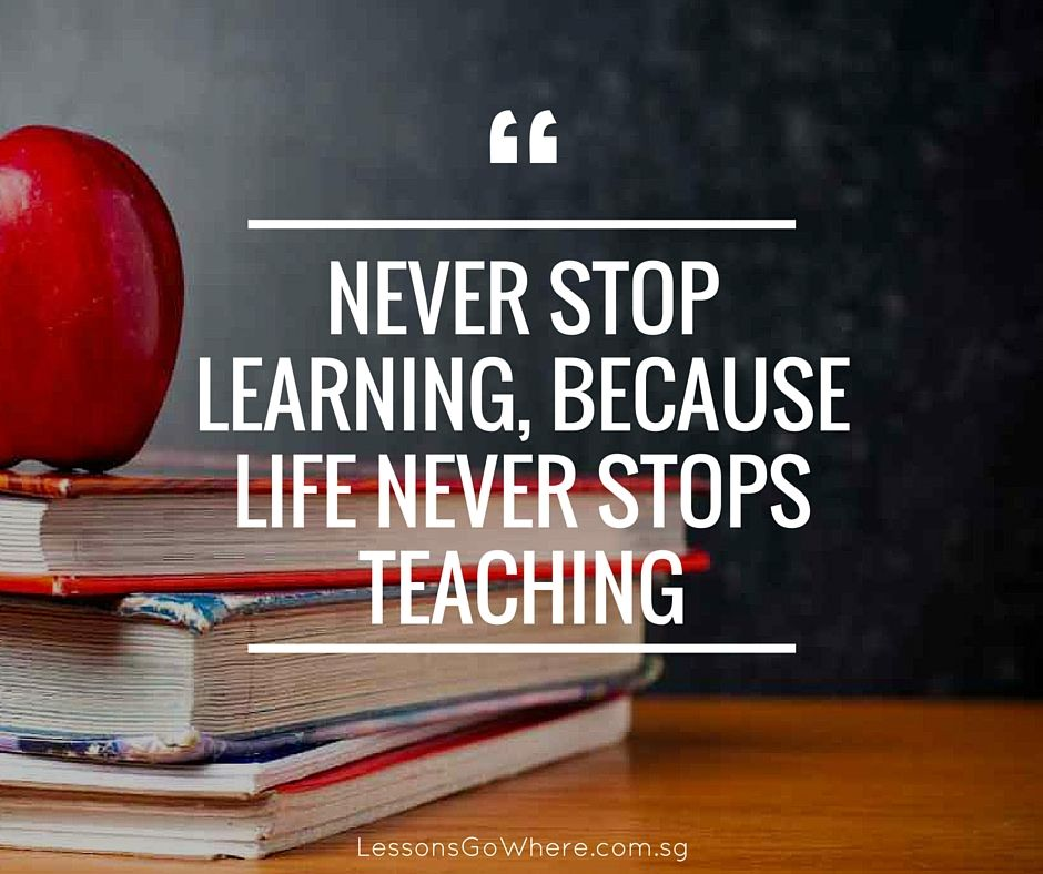 Stop Living For Others Quotes: Never Stop Learning, Because Life Never Stops Teaching