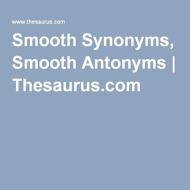 Smooth Synonyms, Smooth Antonyms | Thesaurus.com
