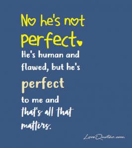 Love Quotes He S Not Perfect Love Https Quotesayings Net Love Love Quotes Hes Not Perfect Love Quotes Perfection Quotes Romantic Quotes