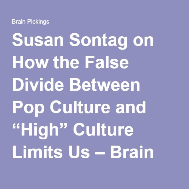 Susan Sontag On How The False Divide Between Pop Culture And High