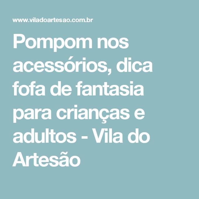 Pompom nos acessórios, dica fofa de fantasia para crianças e adultos - Vila do Artesão