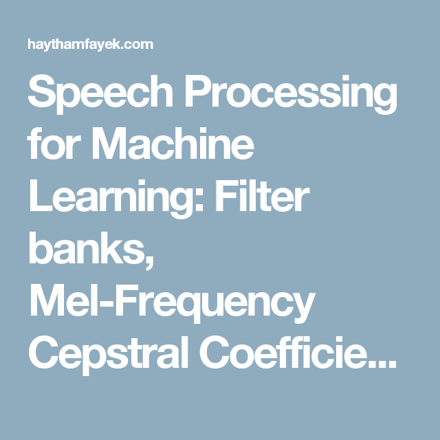 Speech Processing for Machine Learning: Filter banks, Mel-Frequency
