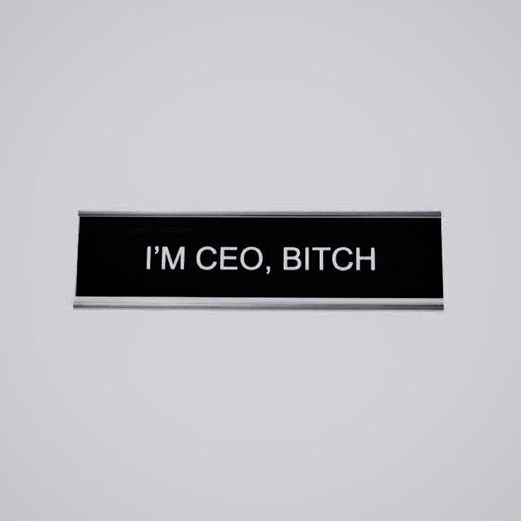 I'm Ceo, Bitch