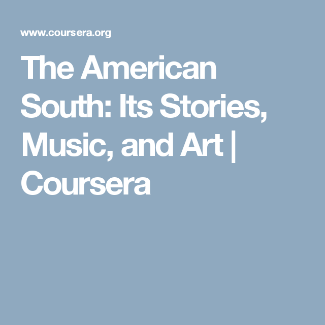 The American South: Its Stories, Music, and Art | Coursera