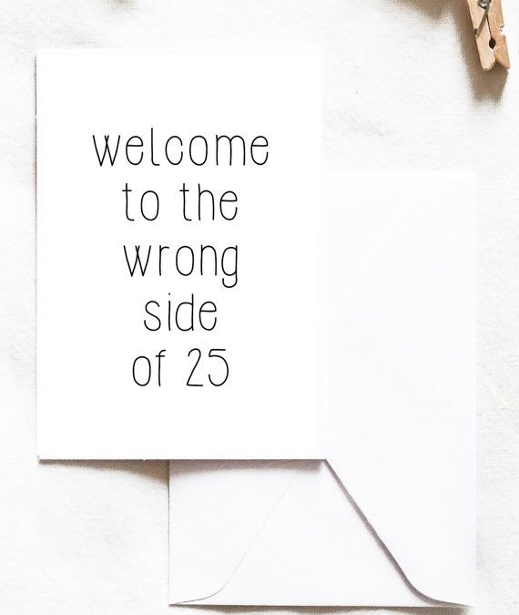 Birthday Card 25th Birthday Welcome To The Wrong Side Of 25
