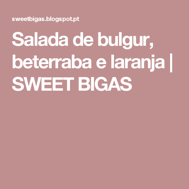 Salada de bulgur, beterraba e laranja | SWEET BIGAS