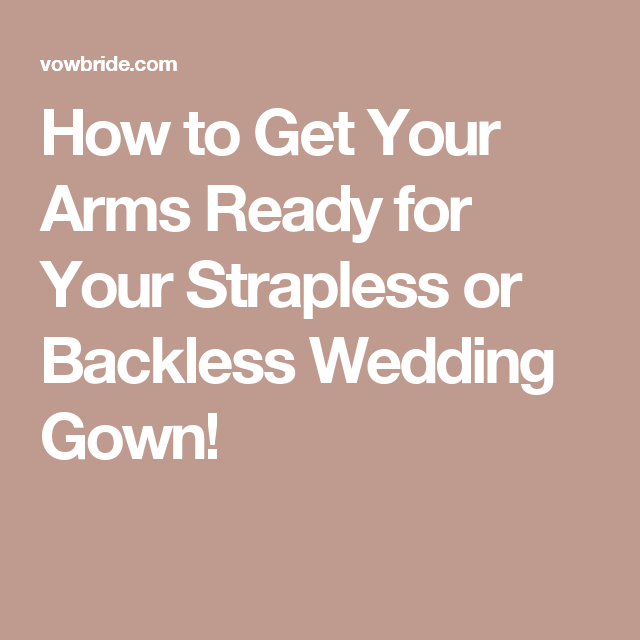 How to Get Your Arms Ready for Your Strapless or Backless Wedding Gown!