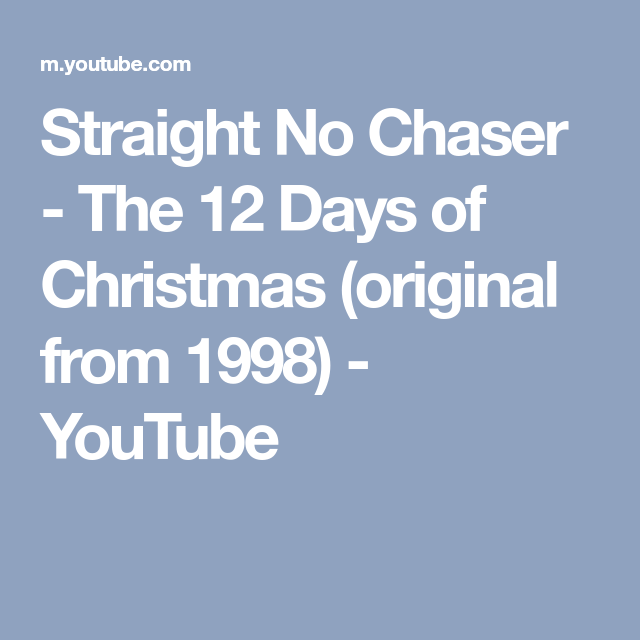 straight no chaser the 12 days of christmas original from 1998 youtube - 12 Days Of Christmas By Straight No Chaser