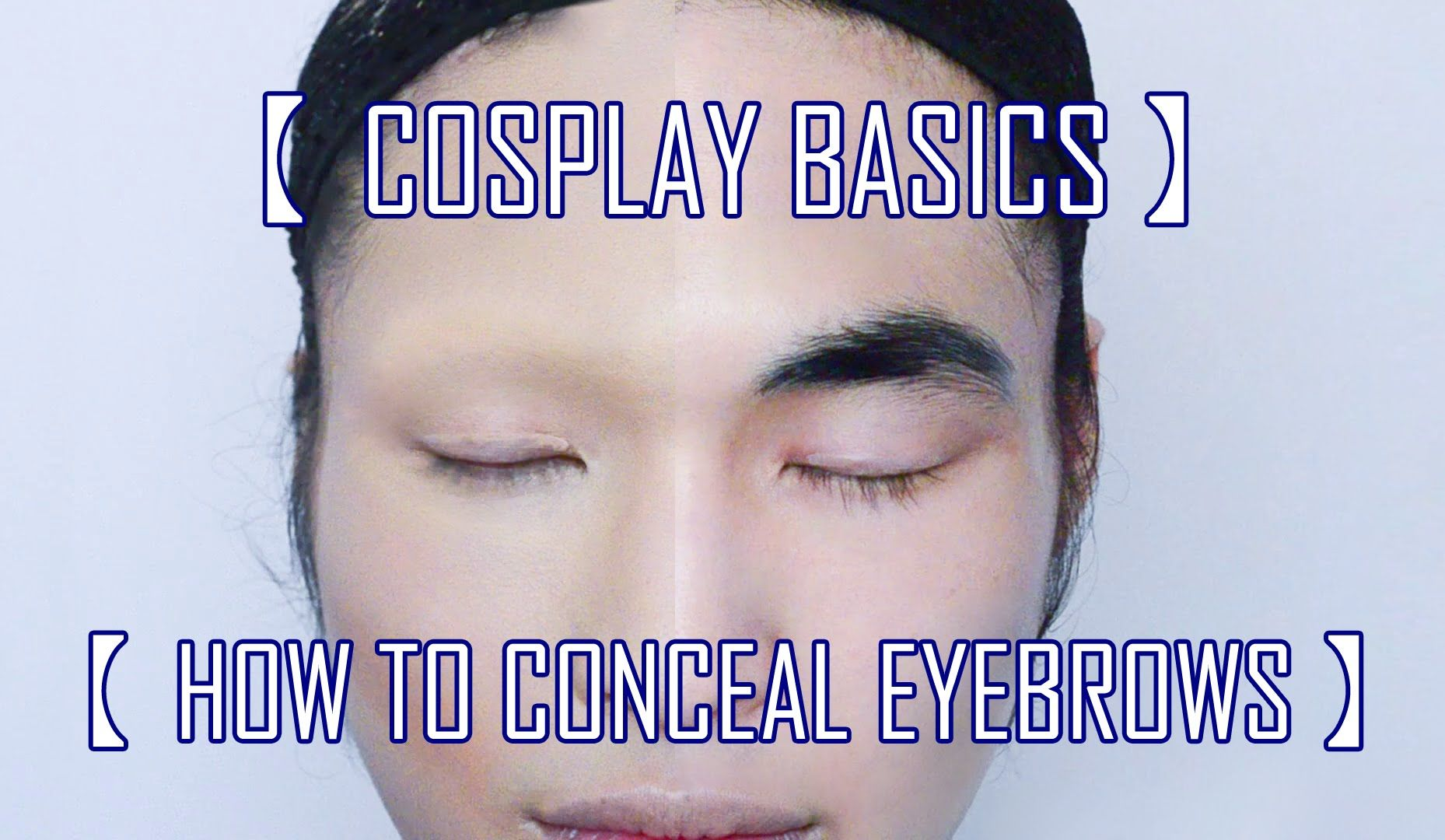 [Cosplay Basics] 1 How to Conceal Eyebrows Cosplay