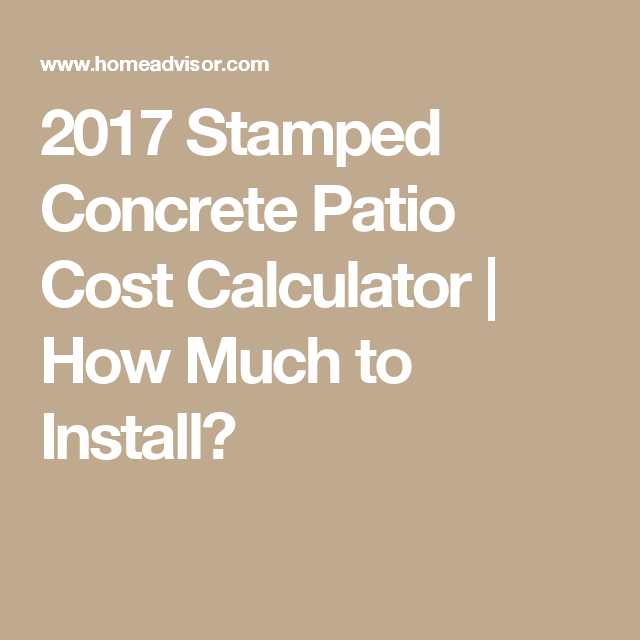 HomeAdvisoru0027s Stamped Concrete Patio Cost Estimator Calculates The Average Costs  Of Installing A Stamped Concrete Patio.