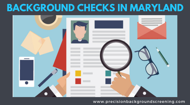 A backgroundcheck in Maryland will investigate a