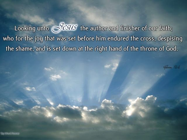 JESUS . . . The Author And Finisher Of Our Faith - Praise Him!