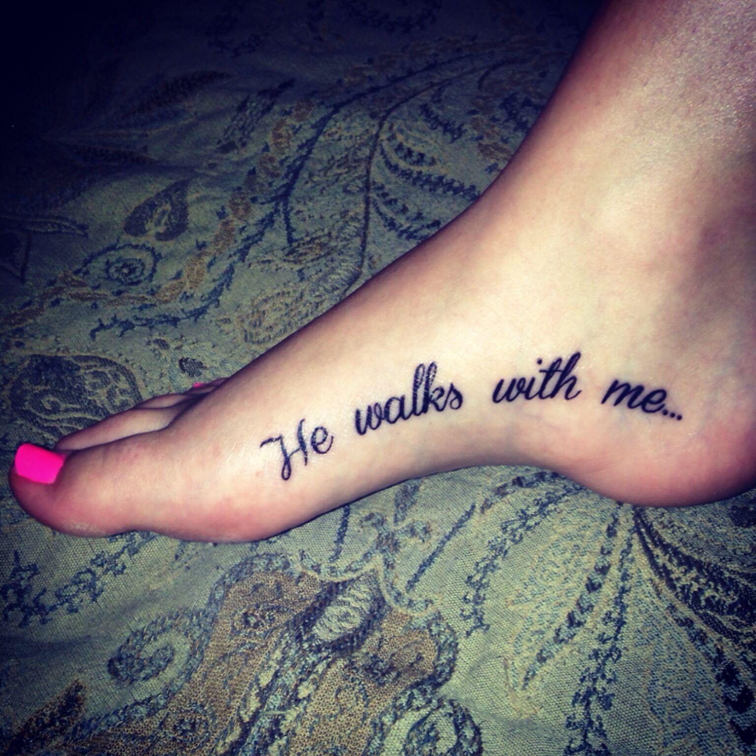 He Walks With Me He Walks With Me Foot Tattoos Tattoos
