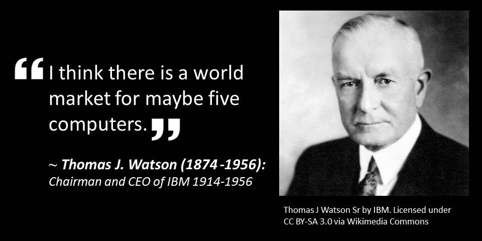 Ibm Quote Thomas Jwatson Chairman Of Ibm's 1943 Quote On The World Market .