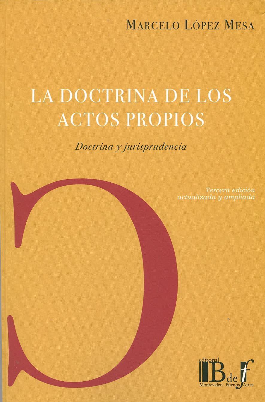 La doctrina de los actos propios : doctrina y jurisprudencia / Marcelo J. López Mesa -  Montevideo (Buenos Aires) : B de F., 2013. - 3a. ed. actualizada y ampliada