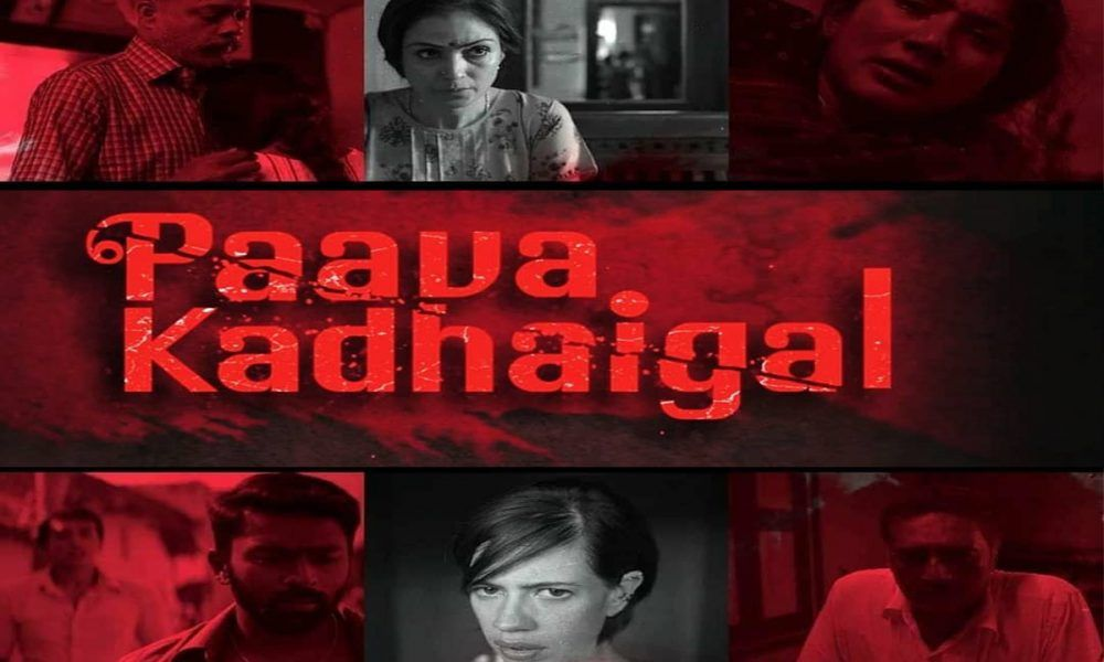 Paava Kadhaigal Netflix Brings You A Bloodcurling Tamil Anthology Film Bollywood Dhamaka It Movie Cast Anthology Film Movies