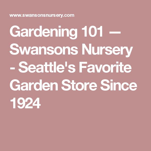 Gardening 101 — Swansons Nursery - Seattle's Favorite Garden Store Since 1924