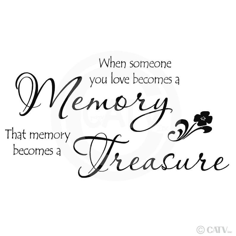 When Someone You Love Becomes A Memory That Memory Becomes A Etsy Comfort Quotes Treasure Quotes Quotes To Live By