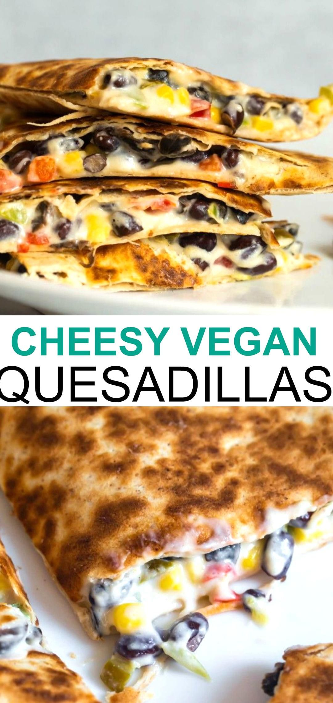 Easy Cheesy Vegan Quesadillas With Homemade Cashew Cheese Are Absolutely Delicious Made With Healthy Plan In 2020 Vegan Main Dishes Savory Vegan Vegan Mexican Recipes