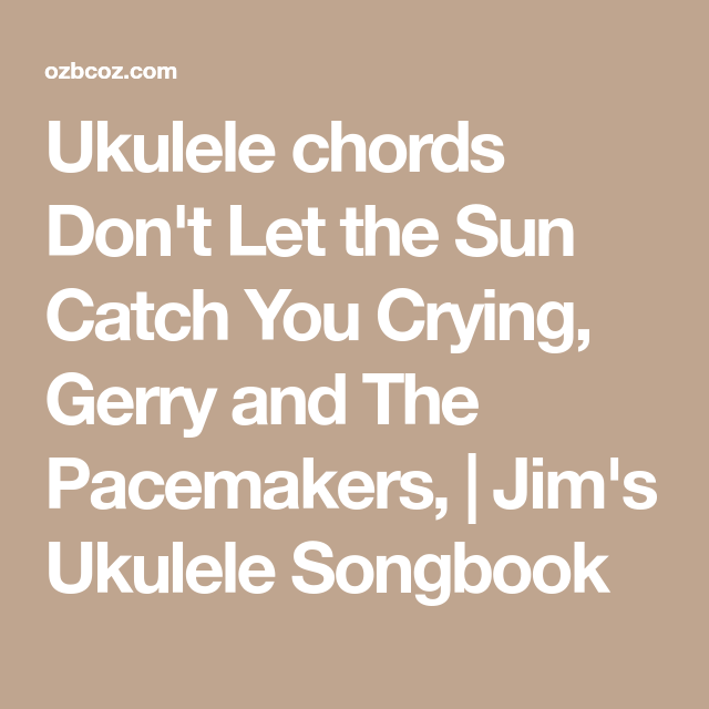 Ukulele Chords Dont Let The Sun Catch You Crying Gerry And The