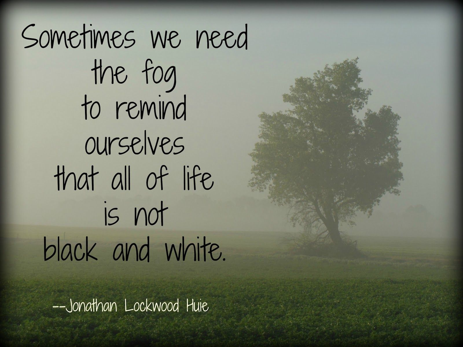 Kim's County Line: Clearing the Fog | Weather quotes, Nature quotes, Create  quotes