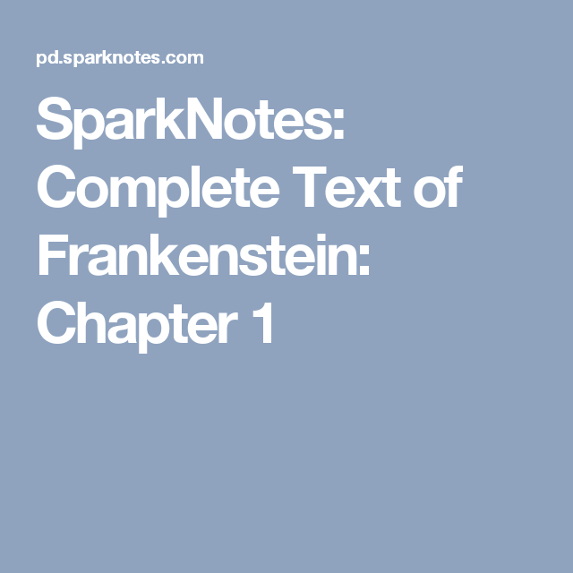 SparkNotes Complete Text of Frankenstein Chapter 1