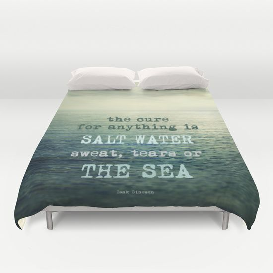 The cure for anything is salt water, sweat, tears, or the sea.    Dinesen Duvet Cover