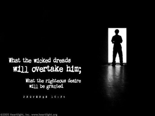 Inspirational illustration of Proverbs 10:24 -- What the wicked dreads will overtake him; what the righteous desire will be granted. Description from heartlight.org. I searched for this on bing.com/images