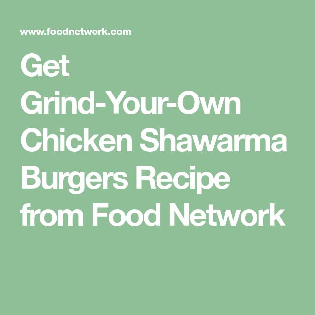 Grind Your Own Chicken Shawarma Burgers Recipe In 2018 Chicken