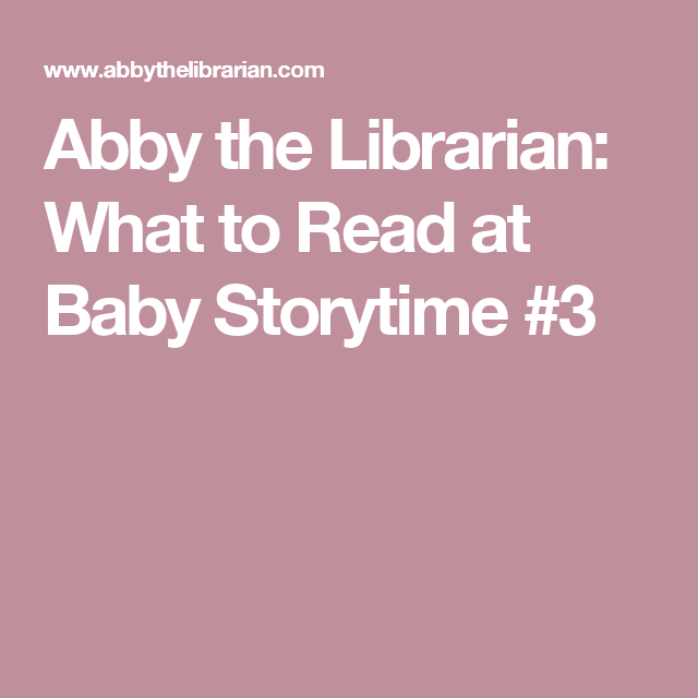 Abby the Librarian: What to Read at Baby Storytime #3