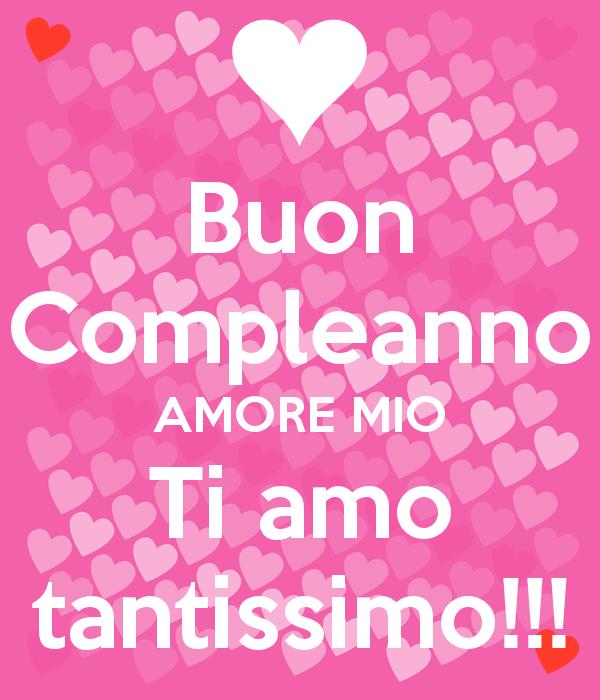 Buon Compleanno Amore Mio Ti Amo Tantissimo Buon Compleanno Amore Mio Buon Compleanno Amore Buon Compleanno