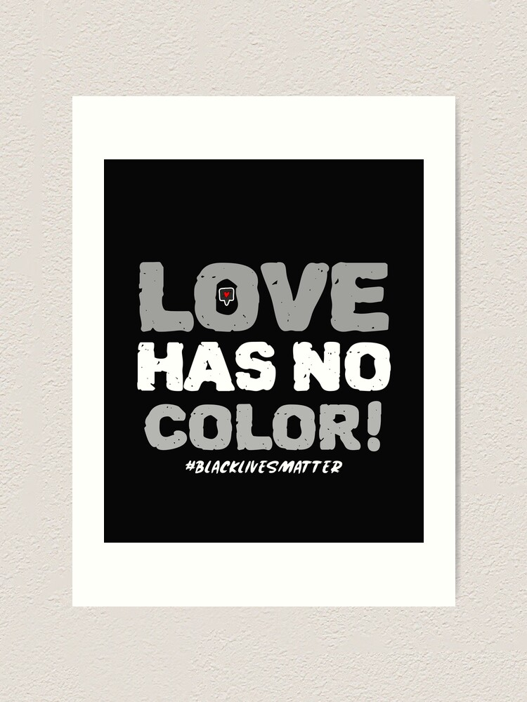 Love Has No Color Black Lives Matter Unique Design Vintage Concept Art Print By Jeksonjs R In 2020 Vintage Concepts Black Lives Matter Quotes Lives Matter Quote