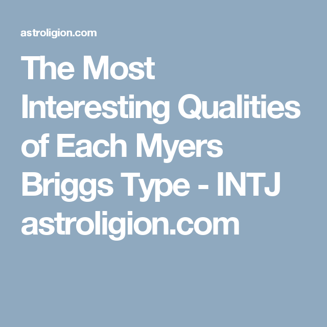 The Most Interesting Qualities of Each Myers Briggs Type - INTJ astroligion.com