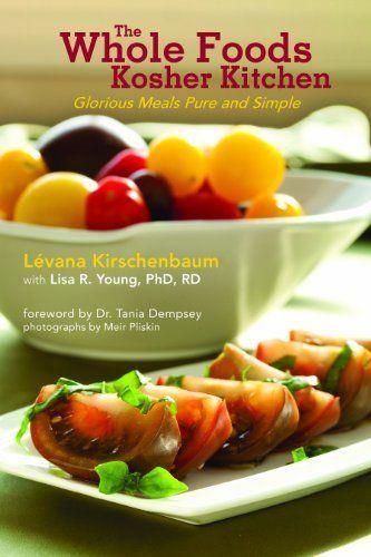 The Whole Foods Kosher Kitchen by Levana Kirschenbaum - Eat your way to health!