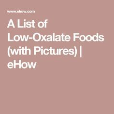 A List of Low-Oxalate Foods (with Pictures)   eHow