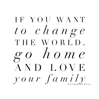 If You Want To Change The World Go Home Love Your Family Friday