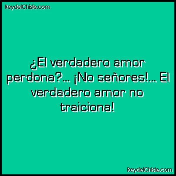 Chiste El Verdadero Amor Perdona No Senores El Verdadero