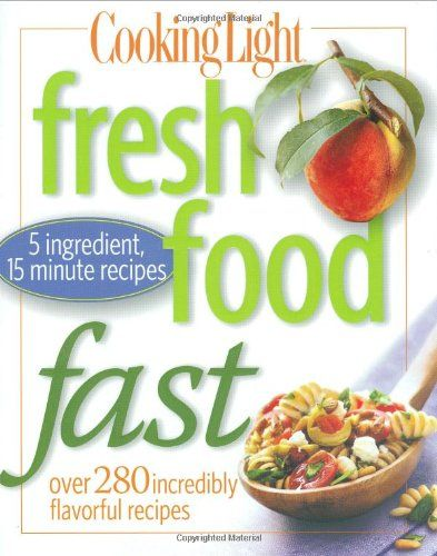 Cooking Light Fresh Food Fast Over 280 Incredibly Flavorful 5