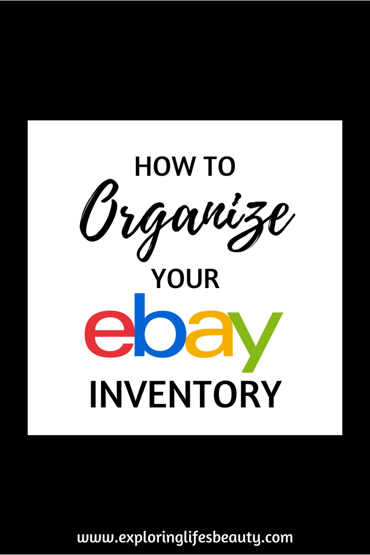 How To Organize Manage Your Ebay Inventory Exploring Life S Beauty Ebay Business Ebay Inventory Organization Ebay Selling Tips