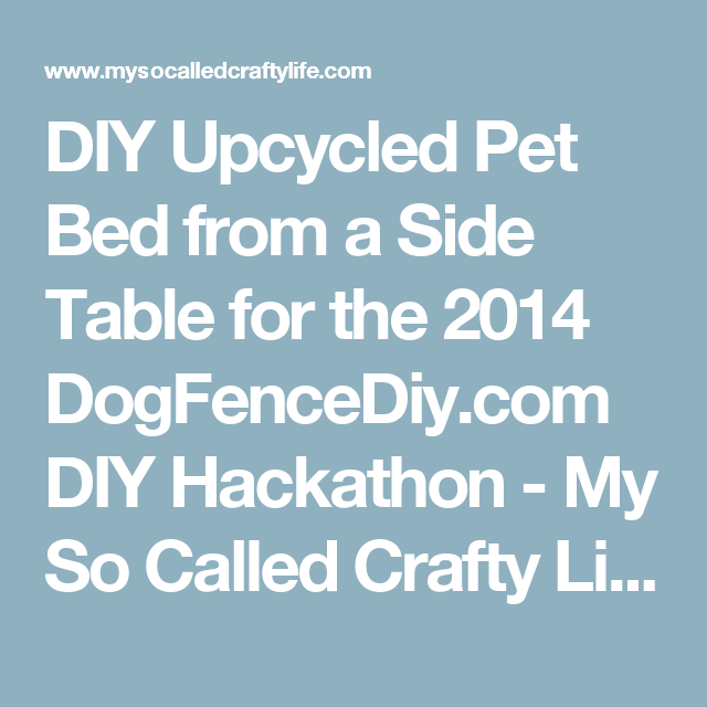 DIY Upcycled Pet Bed from a Side Table for the 2014 DogFenceDiy.com DIY Hackathon - My So Called Crafty Life