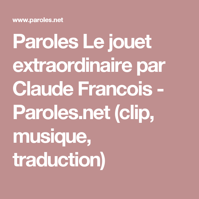 Paroles Le Jouet Extraordinaire Par Claude Francois Paroles Net Clip Musique Traduction Musique Serge Gainsbourg Claude François
