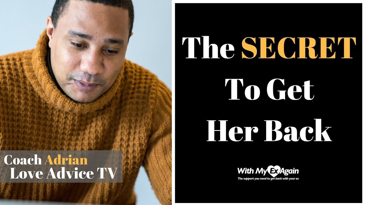 How To Get Your Ex Girlfriend Back The SECRET To Get Her