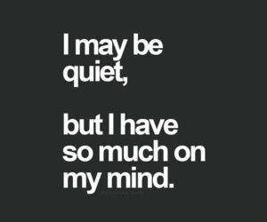 I May Be Quiet Life Quotes Quotes Quote Life Quote Quiet Quotes