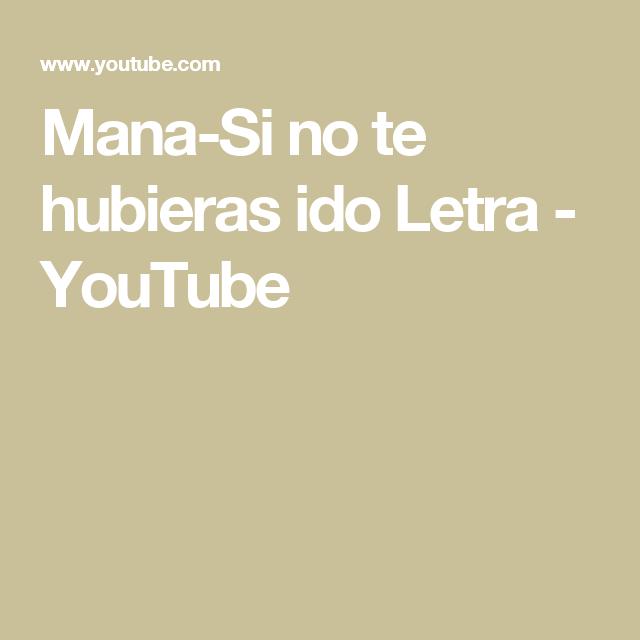 Mana-Si no te hubieras ido Letra - YouTube
