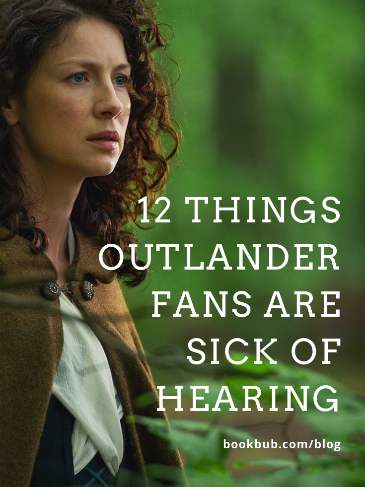 12 Things Outlander Fans Are Sick Of Hearing Outlander Funny Outlander Quotes Outlander Book