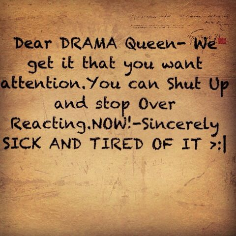 For the drama queen always playing the victim. So ...