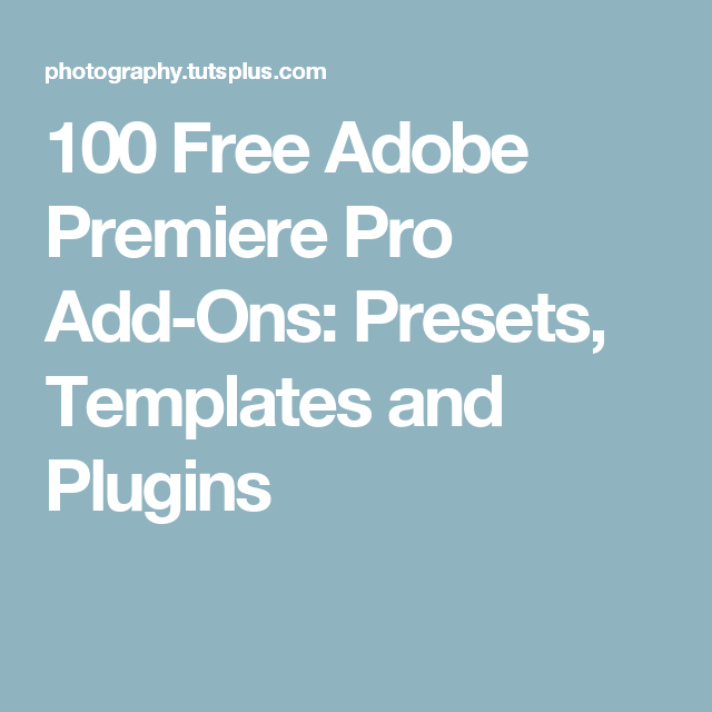 100 Free Adobe Premiere Pro Add-Ons: Presets, Templates and