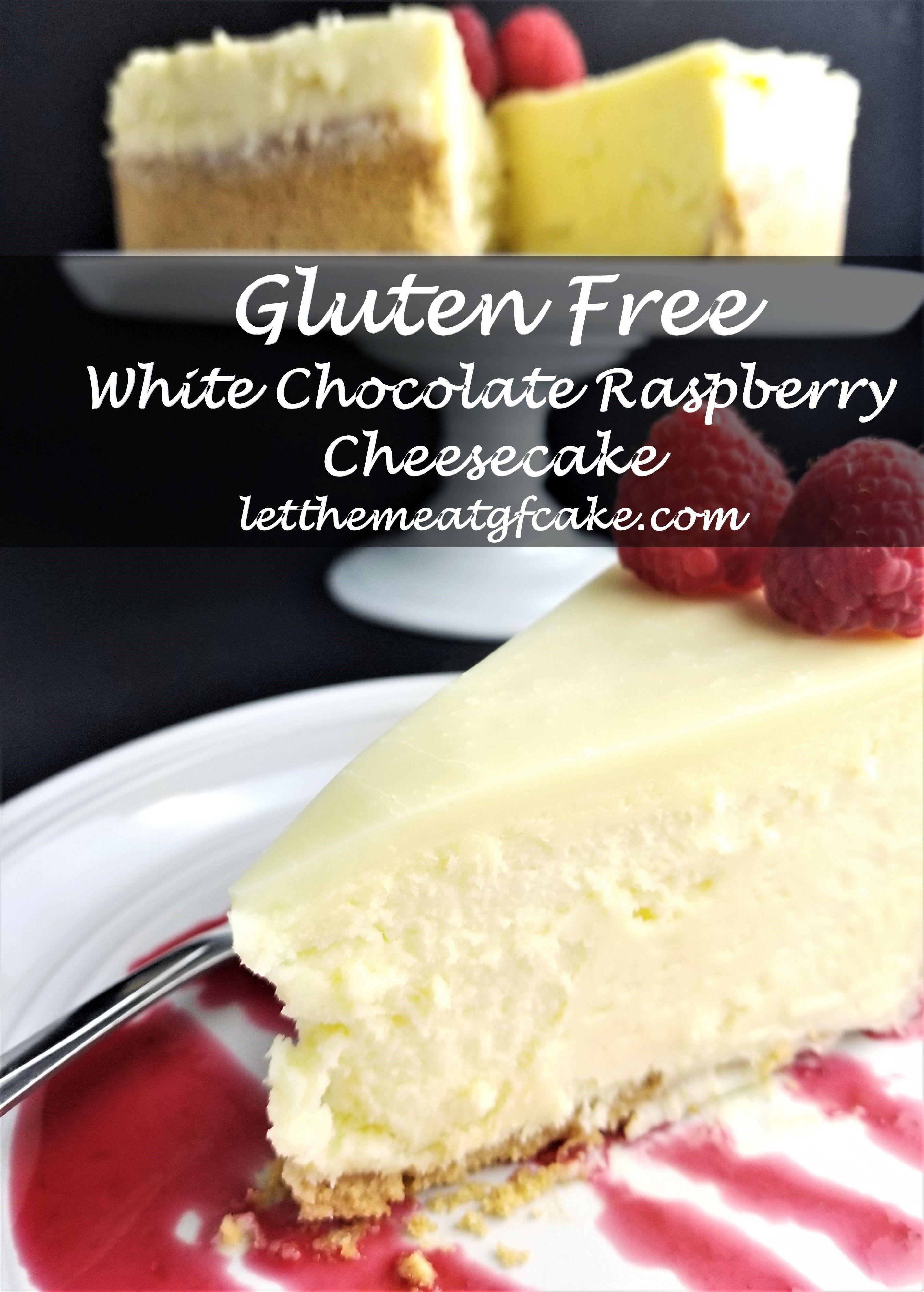 Gluten Free White Chocolate Raspberry Cheesecake Let Them Eat Gluten Free Cake Recipe Chocolate Raspberry Cheesecake White Chocolate Raspberry Cheesecake Raspberry Cheesecake