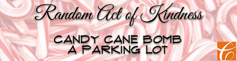 random act of kindness- candy cane bomb a parking lot (sweeter than it sounds!) complete with printable tags.